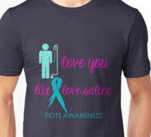 I Love You Like I Love Saline Unisex T-Shirt