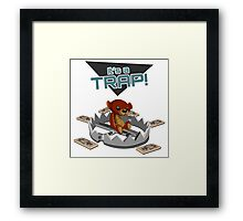 It's a TRAP! Framed Print