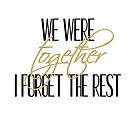 We Were Together. I Forget the Rest. by RenJean