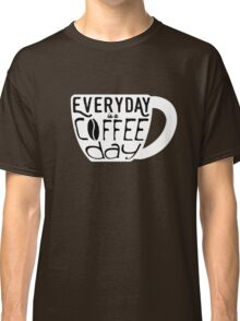 Everyday is a coffee day Classic T-Shirt