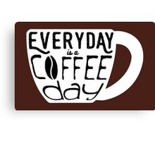 Everyday is a coffee day Canvas Print