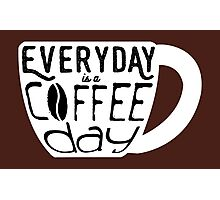 Everyday is a coffee day Photographic Print