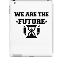 WE ARE THE FUTURE iPad Case/Skin