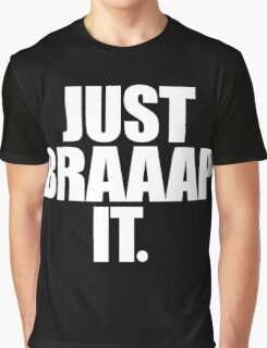 Just Braaap It Graphic T-Shirt