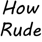 How Rude!! by OvertPictures