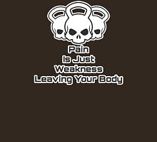 Pain is just weakness leaving your body Unisex T-Shirt