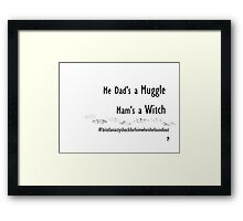 Me Dad's a Muggle - Mam's a Witch Framed Print