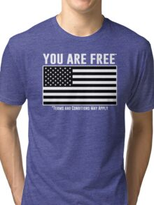 You Are Free - Terms and Conditions Apply. Tri-blend T-Shirt