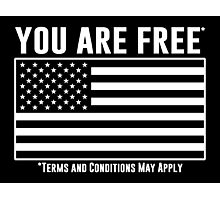 You Are Free - Terms and Conditions Apply. Photographic Print