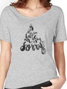 Is it too late now to say sorry? Women's Relaxed Fit T-Shirt