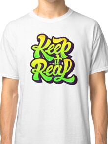 keep it real Classic T-Shirt