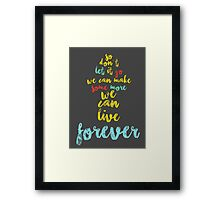 We can live forever Framed Print