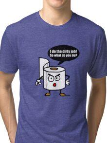 Dirty job Tri-blend T-Shirt
