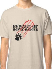 Beware of honey badger Classic T-Shirt