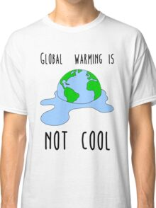Global warming is not cool Classic T-Shirt