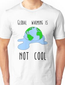 Global warming is not cool Unisex T-Shirt
