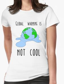Global warming is not cool Womens Fitted T-Shirt