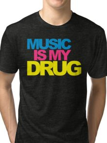 Music Is My Drug Quote Tri-blend T-Shirt