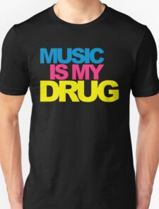 Music Is My Drug Quote T-Shirt