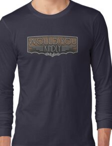 Would You Kindly Long Sleeve T-Shirt
