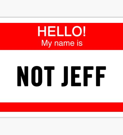 Hello! My Name is Not Jeff Sticker