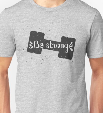 Be strong. Hand lettering quote Unisex T-Shirt