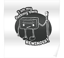 I am my fucking own rewinder Poster