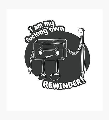 I am my fucking own rewinder Photographic Print