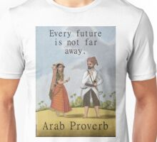 Every Future Is Not Far Away - Arab Proverb Unisex T-Shirt