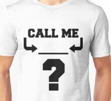 CALL ME ________ ? Unisex T-Shirt
