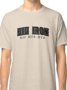 Big Iron  Classic T-Shirt