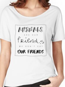 Animals are our friends Women's Relaxed Fit T-Shirt