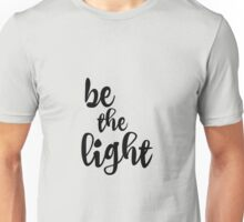 Be the Light Quote Unisex T-Shirt