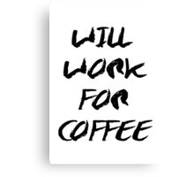 Will Work For Coffee - black typography print - coffee quote Canvas Print