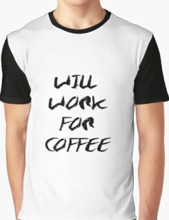 Will Work For Coffee - black typography print - coffee quote Graphic T-Shirt