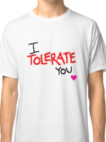 I Tolerate You Classic T-Shirt