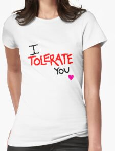 I Tolerate You Womens Fitted T-Shirt