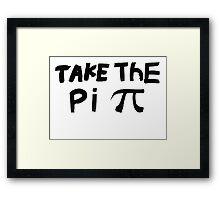 Original - Take The Pi Framed Print
