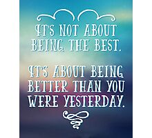 Being The Best Quote Photographic Print