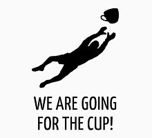 We are going for the cup! (Football / Black) Unisex T-Shirt