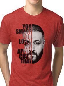 DJ Khaled : YOU SMART Tri-blend T-Shirt