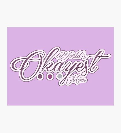 World's Okayest Mom Photographic Print