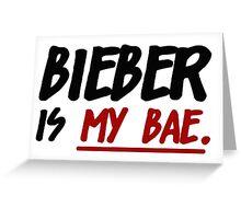 Bieber Is My Bae Greeting Card