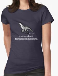 Ask Me About Feathered Dinosaurs Womens Fitted T-Shirt