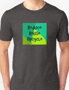 Reduce, Reuse, Upcycle! Unisex T-Shirt