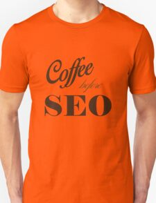 coffee before seo Unisex T-Shirt