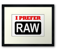 I prefer Raw for photographers Framed Print