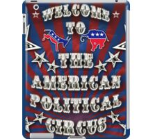 Welcome to the American Political Circus! iPad Case/Skin