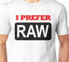 I prefer Raw for photographers Unisex T-Shirt