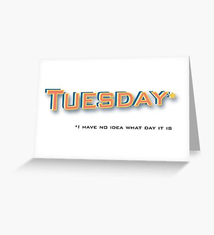 Tuesday* Greeting Card